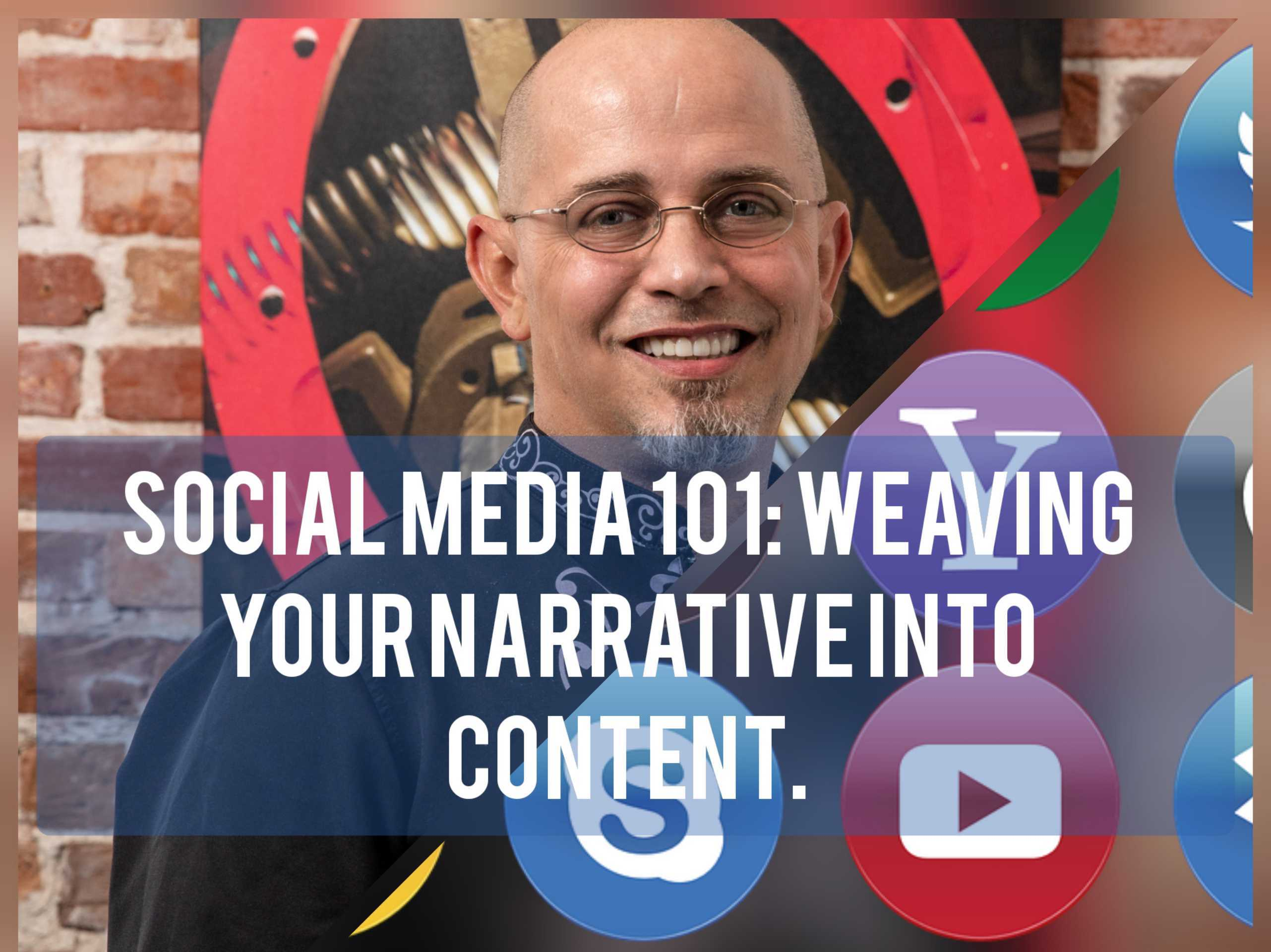 Social Media 101 - Weaving Your Narrative Into Content