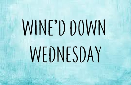 Wine'd Down Wednesday